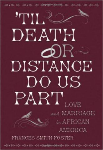 Til Death or Distance Do Us Part Love and Marriage in African America