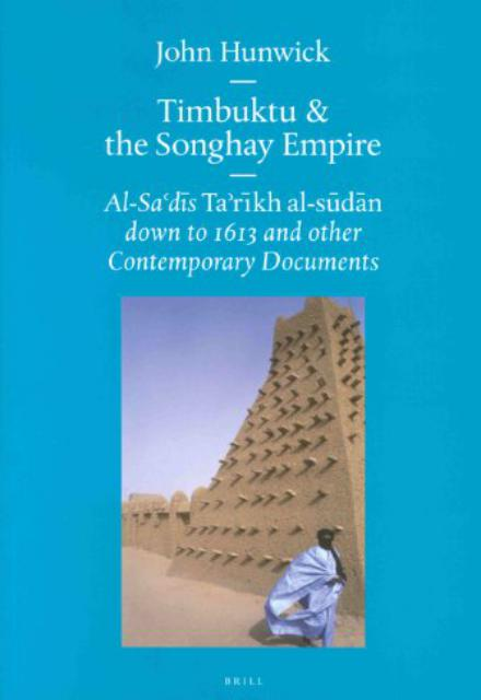 Timbuktu and the Songhay Empire AlSa'Di's Ta'Rikh AlSudan Down to 1613 and Other Contemporary Documents