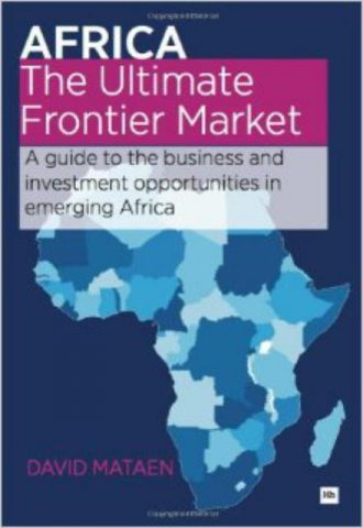 Ultimate Frontier Market A guide to the business and investment opportunities in emerging Africa... by David Mataen