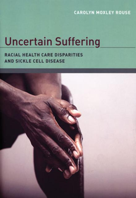 Uncertain Suffering Racial Health Care Disparities and Sickle Cell Disease