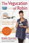 The Vegucation of Robin How Real Food Saved My Life