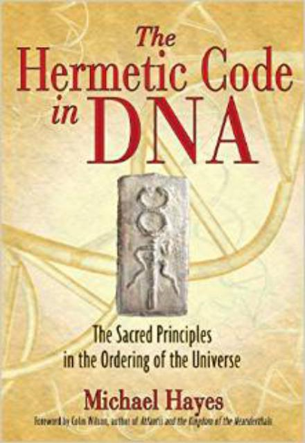 The Hermetic Code in DNA The Sacred Principles in the Ordering of the Universe