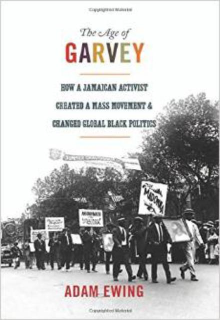 The Age of Garvey How a Jamaican Activist Created a Mass Movement and Changed Global Black Politics