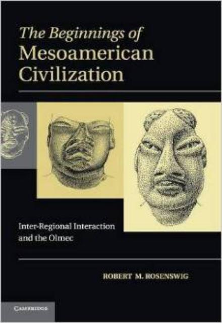 The Beginnings of Mesoamerican Civilization Inter Regional Interaction and the Olmec