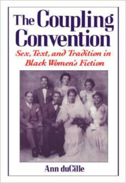 The Coupling Convention Sex Text and Tradition in Black Womens Fiction