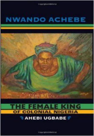 The Female King of Colonial Nigeria Ahebi Ugbabe