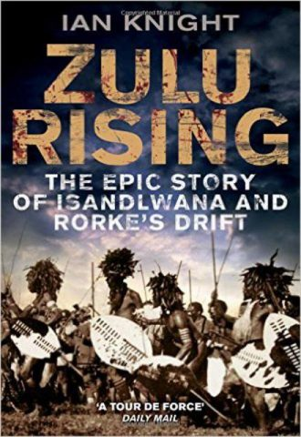 Zulu Rising - The Epic Story of iSandlwana and Rorke's Drift