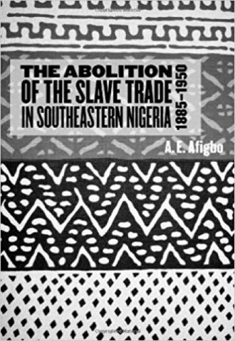 The Abolition of the Slave Trade in Southeastern Nigeria, 1885-1950 (Rochester Studies in African History and the Diaspora)_440x640