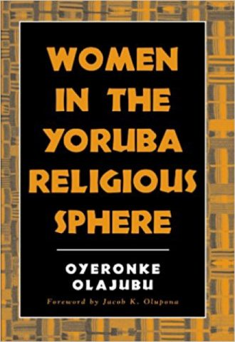 Women in the Yoruba Religious Sphere by Oyeronke Olajubu and Jacob K. Olupona_440x640