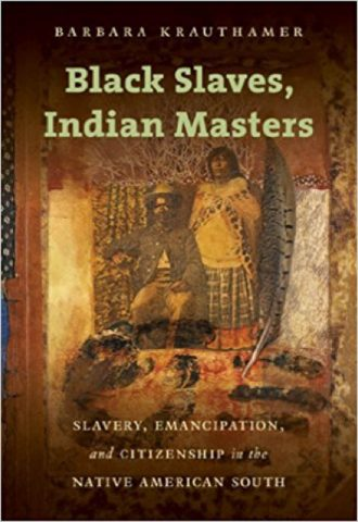 Black Slaves, Indian Masters- Slavery, Emancipation, and Citizenship in the Native American South_440x640
