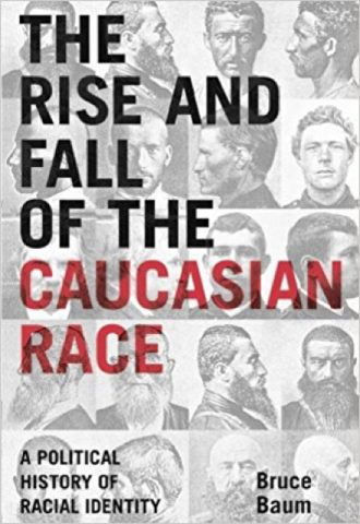 The Rise and Fall of the Caucasian Race- A Political History of Racial Identity_440x640
