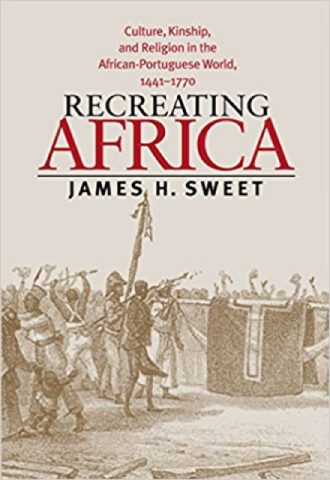 Recreating Africa- Culture, Kinship, and Religion in the African-Portuguese World, 1441-1770_440x640