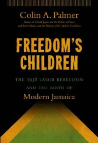 Freedom's Children- The 1938 Labor Rebellion and the Birth of Modern Jamaica_440x640