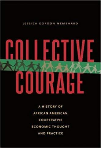 Collective Courage- A History of African American Cooperative Economic Thought and Practice_440x640