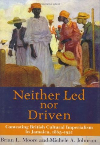 Neither Led Nor Driven- Contesting British Cultural Imperialism in Jamaica, 1865-1920_440x640