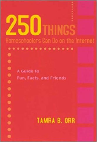 250 Things Homeschoolers Can Do On the Internet- A Guide to Fun, Facts, and Friends_440x640