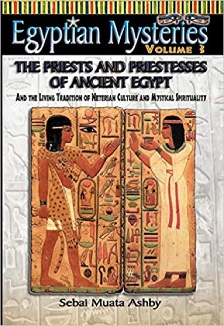 Egyptian Mysteries Volume 3: The Priests and Priestesses of Ancient Egypt