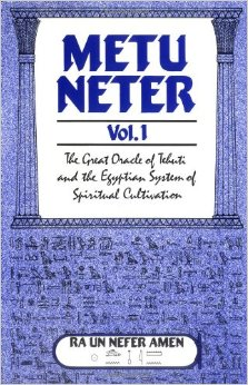 Metu Neter, Vol. 1 The Great Oracle of Tehuti and the Egyptian System of Spiritual Cultivation