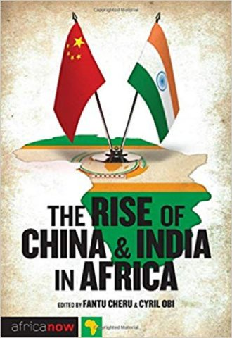 The Rise of China and India in Africa- Challenges, Opportunities and Critical Interventions_440x640